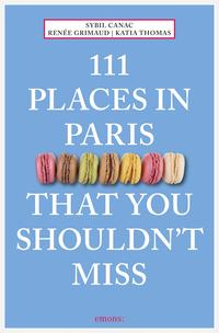 111 Places in Paris That You Shouldn't Miss【電子書籍】[ Sybil Canac ]