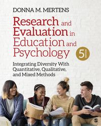 Research and Evaluation in Education and PsychologyIntegrating Diversity With Quantitative, Qualitative, and Mixed Methods【電子書籍】[ Donna M. Mertens ]