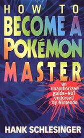 How to Become a Pokemon MasterAn Unauthorized Guide-Not Endorsed By Nintendo【電子書籍】[ Hank Schlesinger ]
