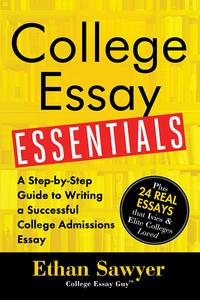 College Essay EssentialsA Step-by-Step Guide to Writing a Successful College Admissions Essay【電子書籍】[ Ethan Sawyer ]