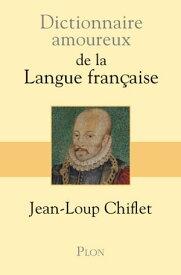 Dictionnaire amoureux de la langue fran?aise【電子書籍】[ Jean Loup CHIFLET ]
