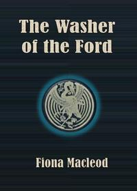 The Washer of the Ford【電子書籍】[ Fiona Macleod ]