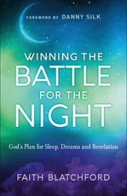 Winning the Battle for the NightGod's Plan for Sleep, Dreams and Revelation【電子書籍】[ Faith Blatchford ]