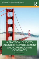 A Practical Guide to Engineering, Procurement and Construction Contracts