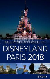 The Independent Guide to Disneyland Paris 2018【電子書籍】[ G Costa ]