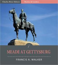Battles & Leaders of the Civil War: Meade at Gettysburg (Illustrated Edition)【電子書籍】[ Francis A. Walker ]