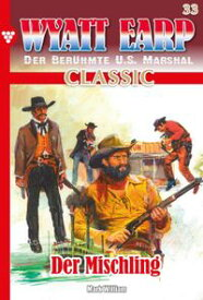 Wyatt Earp Classic 33 ? WesternDer Mischling【電子書籍】[ William Mark ]