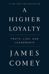 A Higher LoyaltyTruth, Lies, and Leadership【電子書籍】[ James Comey ]