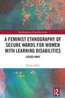 A Feminist Ethnography of Secure Wards for Women with Learning Disabilities