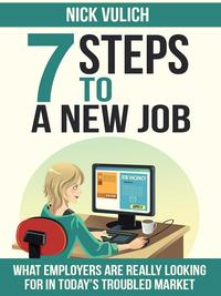7 Steps To A New Job: What employers are really looking for in today's troubled economy【電子書籍】[ Nick Vulich ]