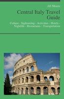 Central Italy (including Umbria, Abruzzo, Lazio, Rome, Marche, Tuscany) Travel Guide