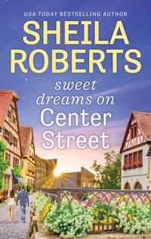 Sweet Dreams on Center Street【電子書籍】[ Sheila Roberts ]