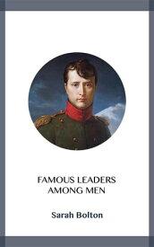 Famous Leaders Among Men【電子書籍】[ Sarah Bolton ]