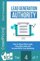 Lead Generation Authority: Discover A Step-By-Step Plan To Attract More Leads, Close More Sales And Increase…