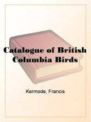 Catalogue Of British Columbia Birds