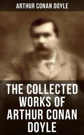 The Collected Works of Arthur Conan DoyleIncluding The Sherlock Holmes Series, Poems, Plays, Works on Spirituality, History Books & Memoirs【電子書籍】[ Arthur Conan Doyle ]