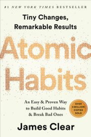 Atomic HabitsAn Easy & Proven Way to Build Good Habits & Break Bad Ones【電子書籍】[ James Clear ]