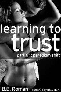 LearningtoTrust-Part6:ParadigmShift(BDSMAlphaMaleEroticRomance)InterviewingtheBillionaire,#6