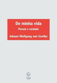 De minha vidapoesia e verdade【電子書籍】[ Johann Wolfgang Von Goethe ]