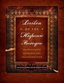 Lexikon of the Hispanic BaroqueTransatlantic Exchange and Transformation【電子書籍】