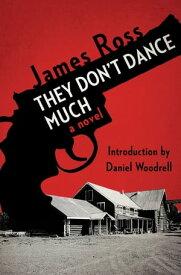 They Don't Dance MuchA Novel【電子書籍】[ James Ross ]