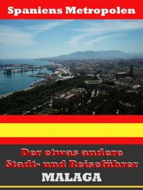 M?laga - Der etwas andere Stadt- und Reisef?hrer - Mit Reise - W?rterbuch Deutsch-Spanisch【電子書籍】[ A.D. Astinus ]