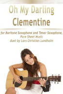 Oh My Darling Clementine for Baritone Saxophone and Tenor Saxophone, Pure Sheet Music duet by Lars Christian…