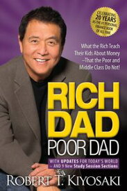 Rich Dad Poor DadWhat the Rich Teach Their Kids About Money That the Poor and Middle Class Do Not!【電子書籍】[ Robert T. Kiyosaki ]