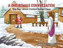A Christmas Conversation: The Day Jesus Visited Santa Claus