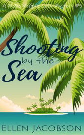 Shooting by the Sea A Quirky Cozy Mystery【電子書籍】[ Ellen Jacobson ]