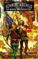 Schwert und Schild - Sir Morgan, der Löwenritter Band 21: Das Geheimnis der Falkenfrau