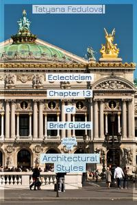 Eclecticism.Chapter13ofBriefGuidetotheHistoryofArchitecturalStyles