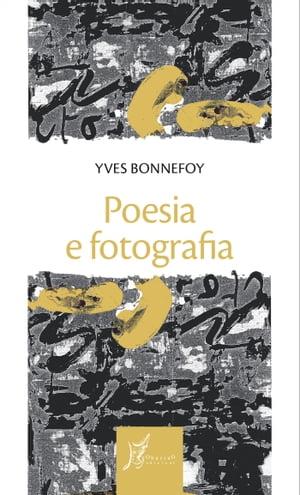 Poesia e fotografia【電子書籍】[ Yves Bonnefoy ]