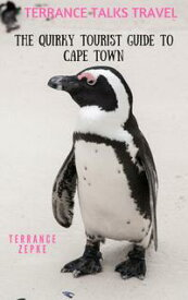 Terrance Talks Travel: The Quirky Tourist Guide to Cape Town【電子書籍】[ Terrance Zepke ]