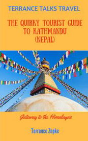 Terrance Talks Travel: The Quirky Tourist Guide to Kathmandu (Nepal)【電子書籍】[ Terrance Zepke ]