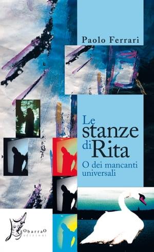 Le stanze di Rita o dei mancanti universali【電子書籍】[ Paolo Ferrari ]