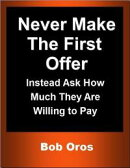 Never Make the First Offer: Instead Ask How Much They Are Willing to Pay