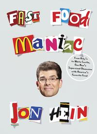 Fast Food ManiacFrom Arby's to White Castle, One Man's Supersized Obsession with America's Favorite Food【電子書籍】[ Jon Hein ]