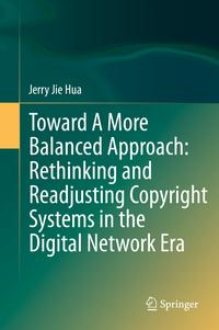 TowardAMoreBalancedApproach:RethinkingandReadjustingCopyrightSystemsintheDigitalNetworkEra