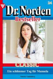 Dr. Norden Bestseller Classic 24 ? ArztromanEin schlimmer Tag f?r Manuela【電子書籍】[ Patricia Vandenberg ]