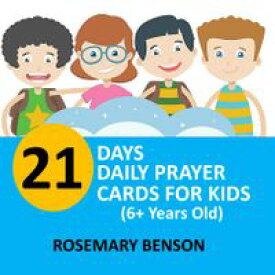 21 Days Daily Prayer Cards For Kids6+ Years Old【電子書籍】[ Rosemary Benson ]