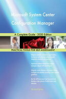 Microsoft System Center Configuration Manager A Complete Guide - 2020 Edition