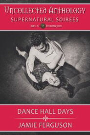 Dance Hall DaysUncollected Anthology: Supernatural Soir?es #23【電子書籍】[ Jamie Ferguson ]