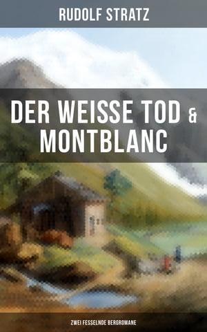Der wei?e Tod & Montblanc: Zwei fesselnde Bergromane【電子書籍】[ Rudolf Stratz ]