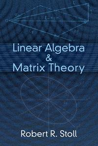 Linear Algebra and Matrix Theory【電子書籍】[ Robert R. Stoll ]
