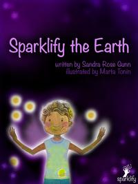 Sparklify the EarthA guide for children and parents to change the world【電子書籍】[ Sandra Rose Gunn ]