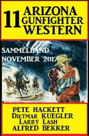 11 Arizona Gunfighter Western - Sammelband November 2017