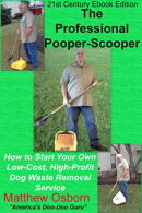 The Professional Pooper-Scooper: How to Start Your Own Low-Cost, High-Profit Dog Waste Removal Service