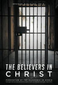 The Believers In Christ Persecution of the Nazarene's in Serbia【電子書籍】[ Branko PH D. Bjelajac ]