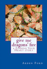 Give Me Dragons' Fire (a Finding Your Heart story)【電子書籍】[ Arden Ford ]